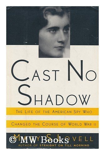 Cast No Shadow: The Life of the American Spy Who Changed the Course of World War II by Lovell, Mary, ISBN: 9780394575568