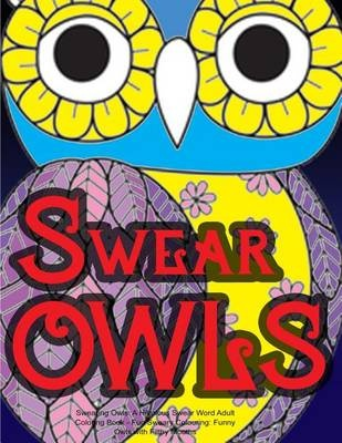 Swearing OwlsA Hilarious Swear Word Adult Coloring Book: Fun...
