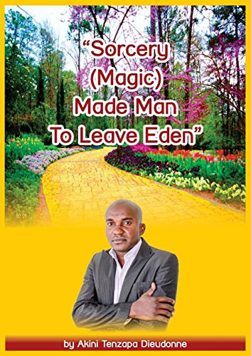 Sorcery(magic)Made Man to Leave Eden by Akini Dieudonne, ISBN: 9780620741743