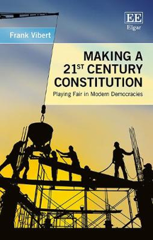 Making a 21st Century Constitution: Playing Fair in Modern Democracies by Frank Vibert, ISBN: 9781788118040