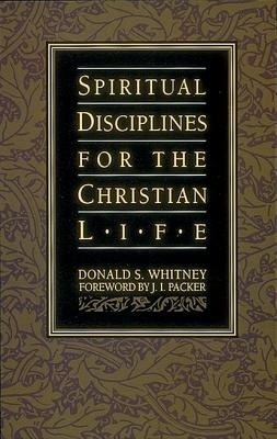 Spiritual Disciplines for the Christian Life by Donald S. Whitney, ISBN: 9781576830277