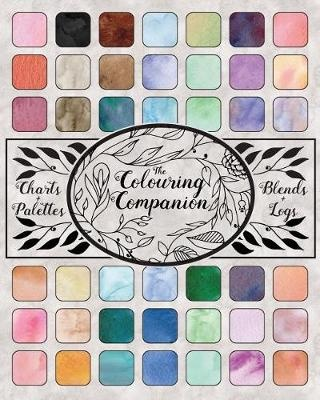 The Colouring Companion: Test and Record Colours, Blends, Backgrounds, Palettes and Special Effects, Charts to Track Supplies, Books Owned and Works ... Notebook Gift for Colourists and Artists