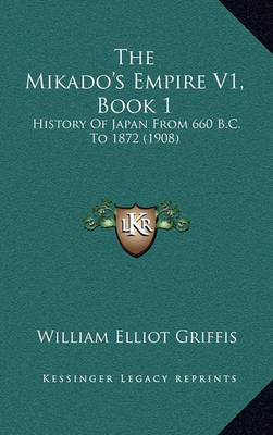The Mikado's Empire V1, Book 1: History of Japan from 660 B.C. to 1872 (1908)