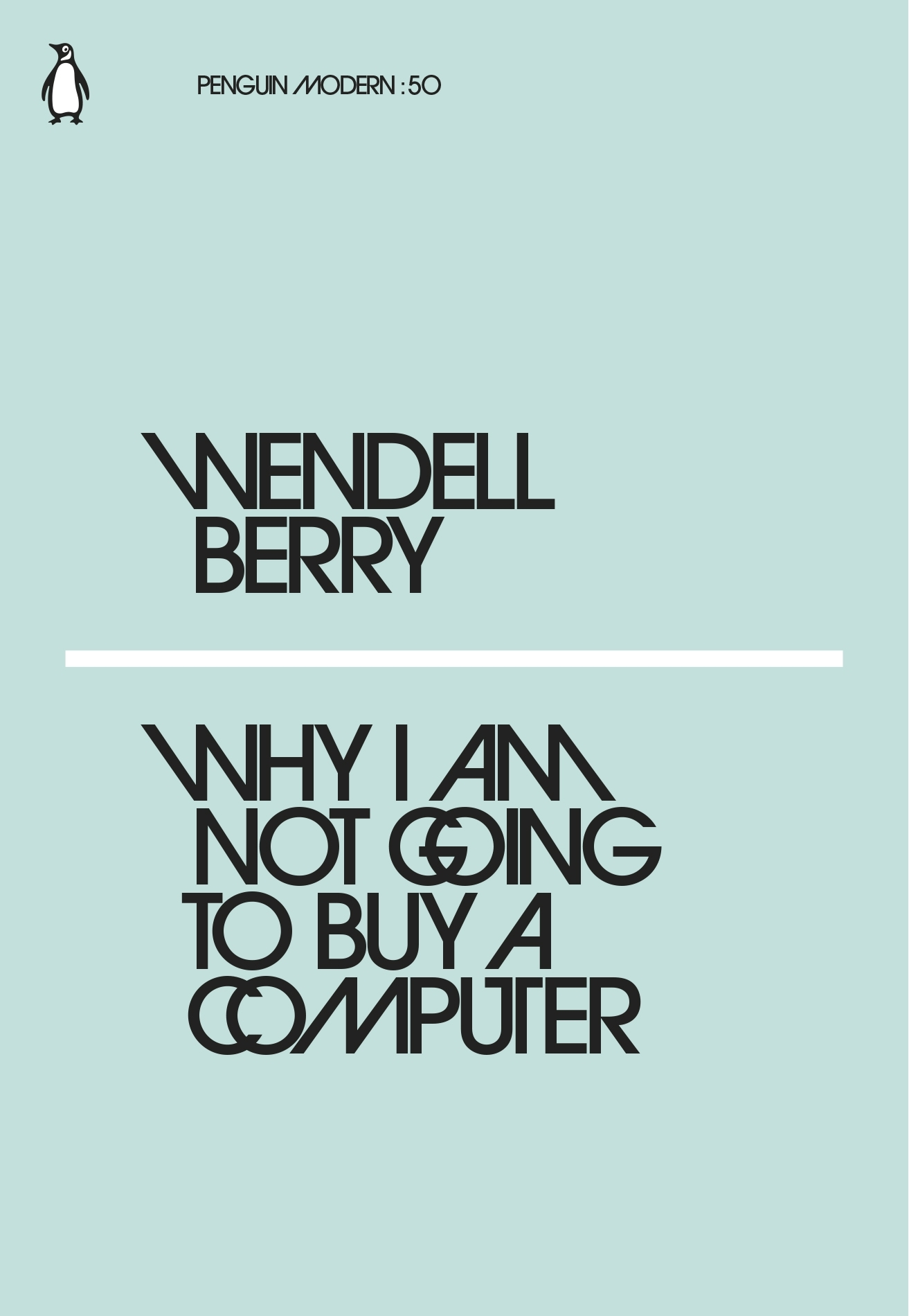 Why I Am Not Going to Buy a Computer by Wendell Berry, ISBN: 9780241337561