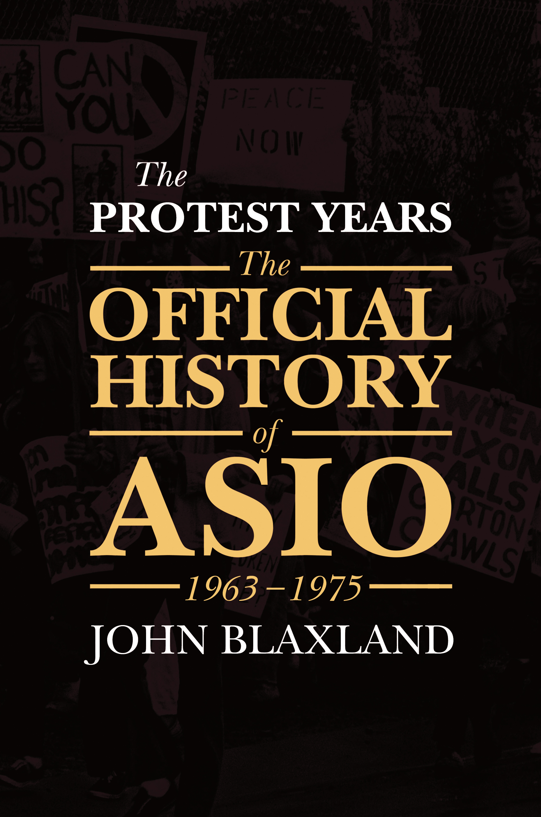 The Protest YearsThe Official History of ASIO, 1963-1975