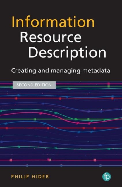 The Facet LIS Textbook Collection: Information Resource Description: Creating and managing metadata (Foundations of the Information Sciences)