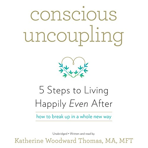 Conscious Uncoupling 5 Steps To Living Happily Even After By Katherine Woodward Thomas ISBN