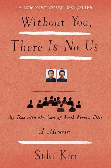 Without You, There Is No Us: My Time with the Sons of North Korea's Elite by Suki Kim, ISBN: 9780307720658