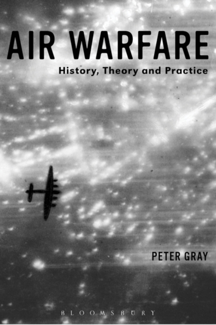 Air Warfare: History, Theory and Practice by Air Commodore (Ret'd) Dr. Peter Gray, ISBN: 9781780936628