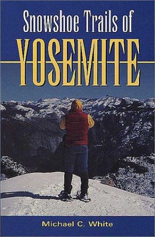 Snowshoe Trails of Yosemite by Michael C White, ISBN: 9780899972534