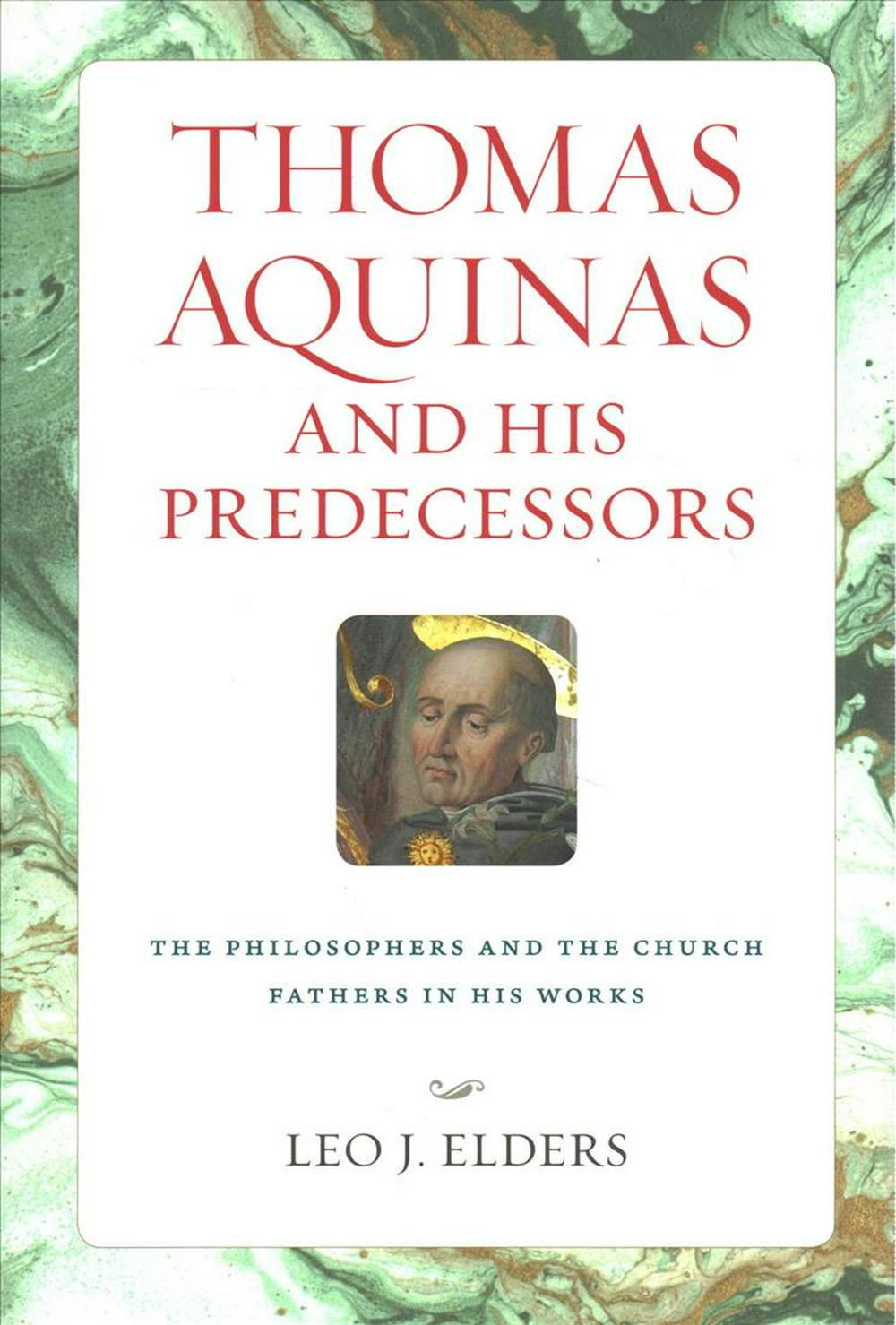 Thomas Aquinas and His PredecessorsThe Philosophers and the Church Fathers in His ...