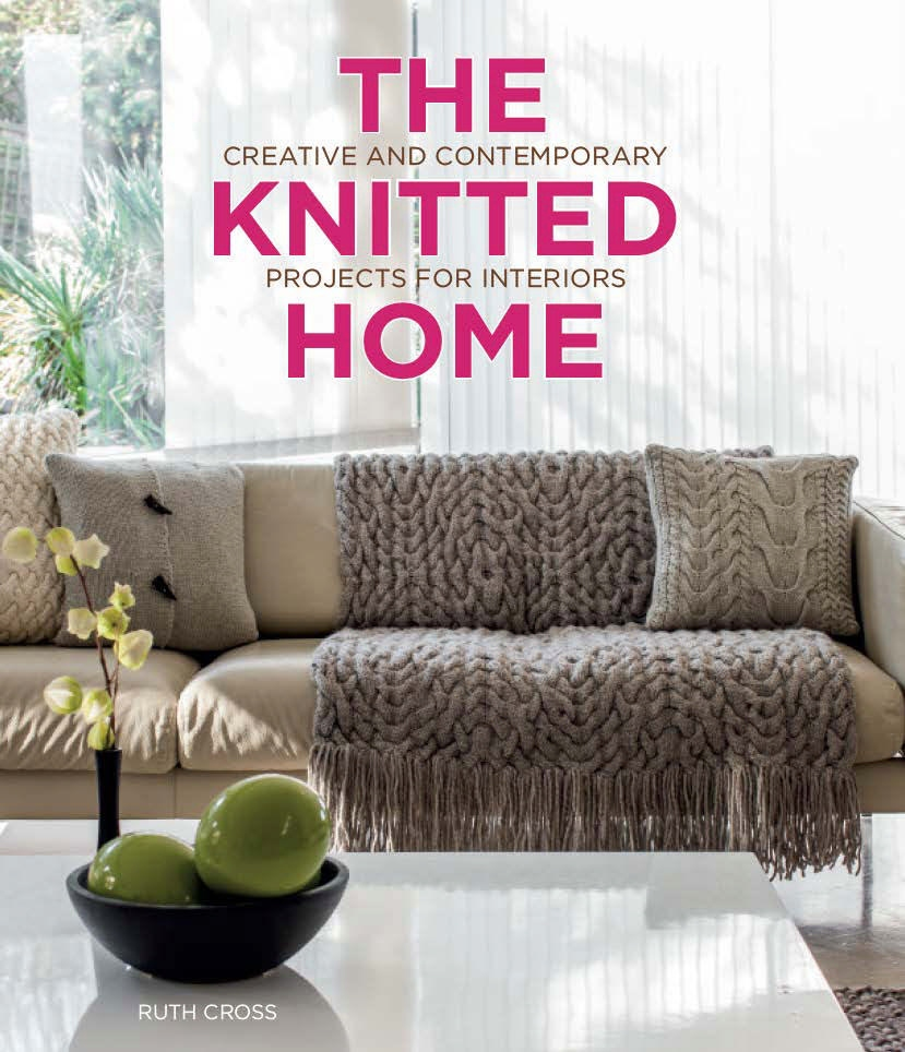 The Knitted Home: Creative and Contemporary Projects for Interiors