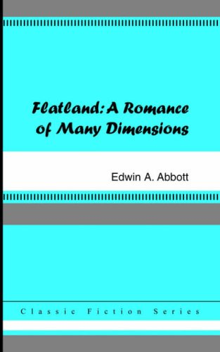 an analysis of a romance of many dimensions by edwin a abbot Abebookscom: flatland: a romance of many dimensions (9781514304433) by edwin a abbott and a great selection of similar new, used and collectible books available now at great prices.