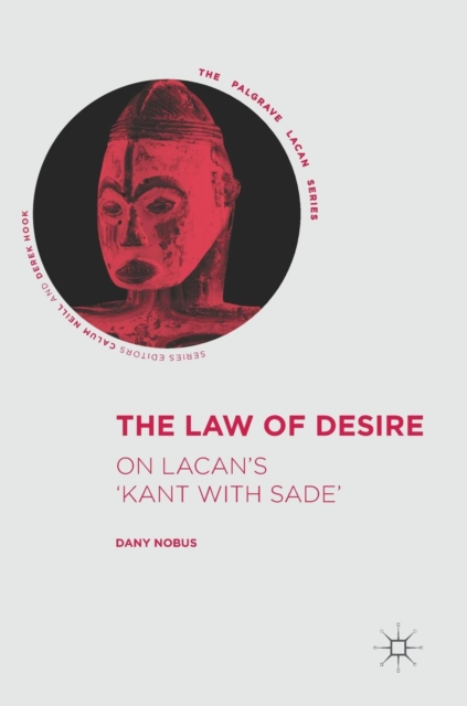 The Law of Desire: On Lacan's 'Kant with Sade' (The Palgrave Lacan Series) by Dany Nobus, ISBN: 9783319552743