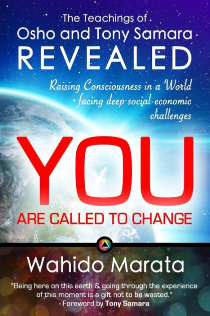 The Teachings of Osho and Tony Samara Revealed - You Are Called To Change: Raising Consciousness in a World facing deep social-economic challenges by Wahido Marata, ISBN: 9781511913058