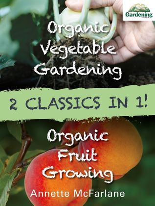 Organic Fruit Growing and Organic Vegetable Gardening Bindup