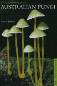 A Field Companion to Australian Fungi by B. Fuhrer, ISBN: 9781876473402
