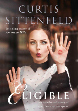 Eligible by Curtis Sittenfeld, ISBN: 9780007486328