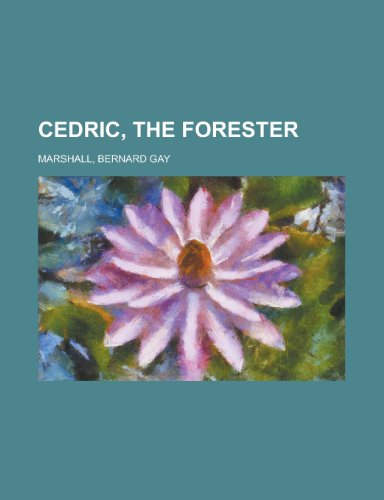Cedric, the Forester by Bernard Gay Marshall, ISBN: 9781155041773