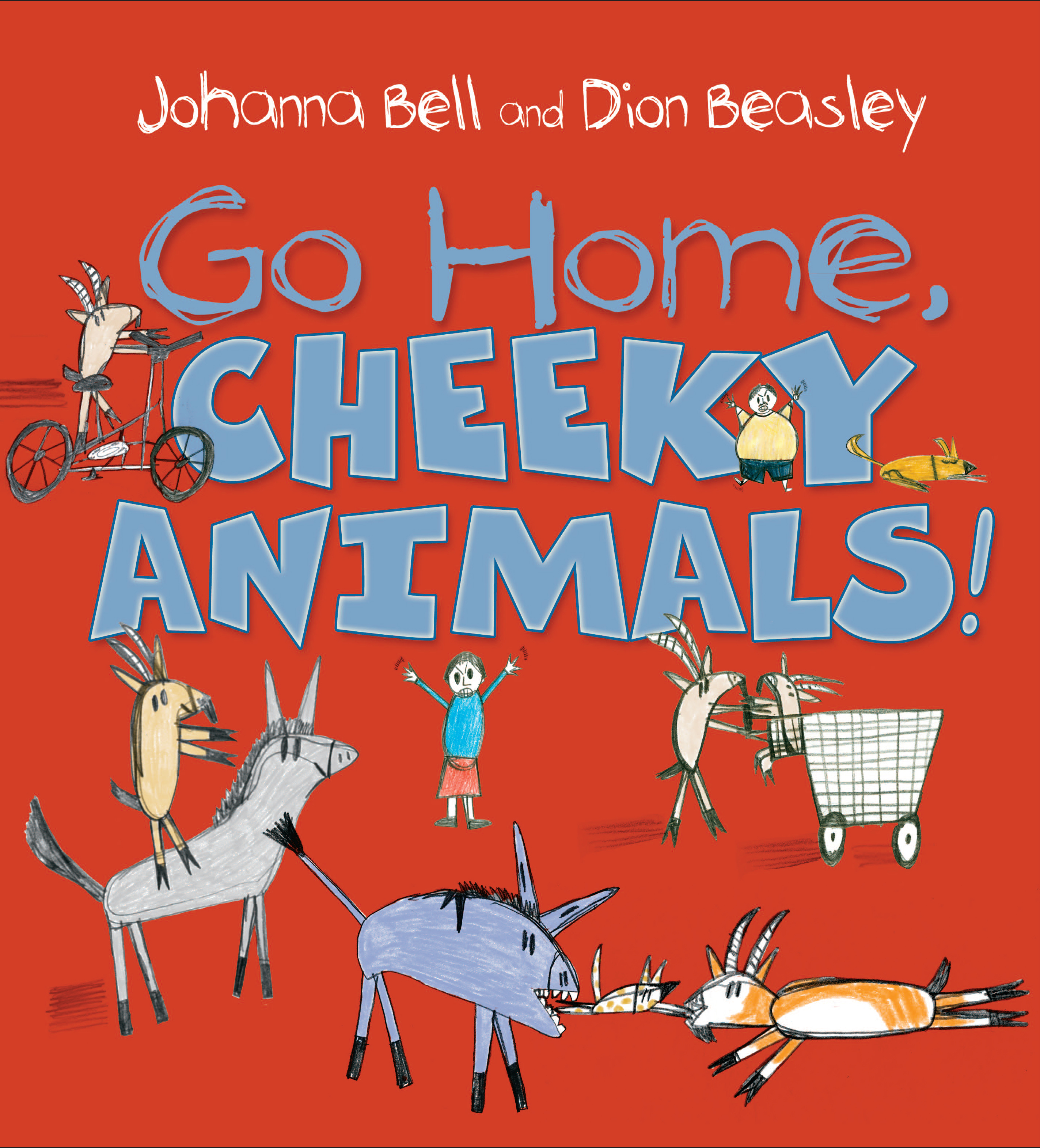Go Home, Cheeky Animals! by Johanna Bell, Dion Beasley, ISBN: 9781760291655
