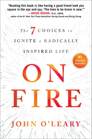 On FireThe 7 Choices to Ignite a Radically Inspired Life