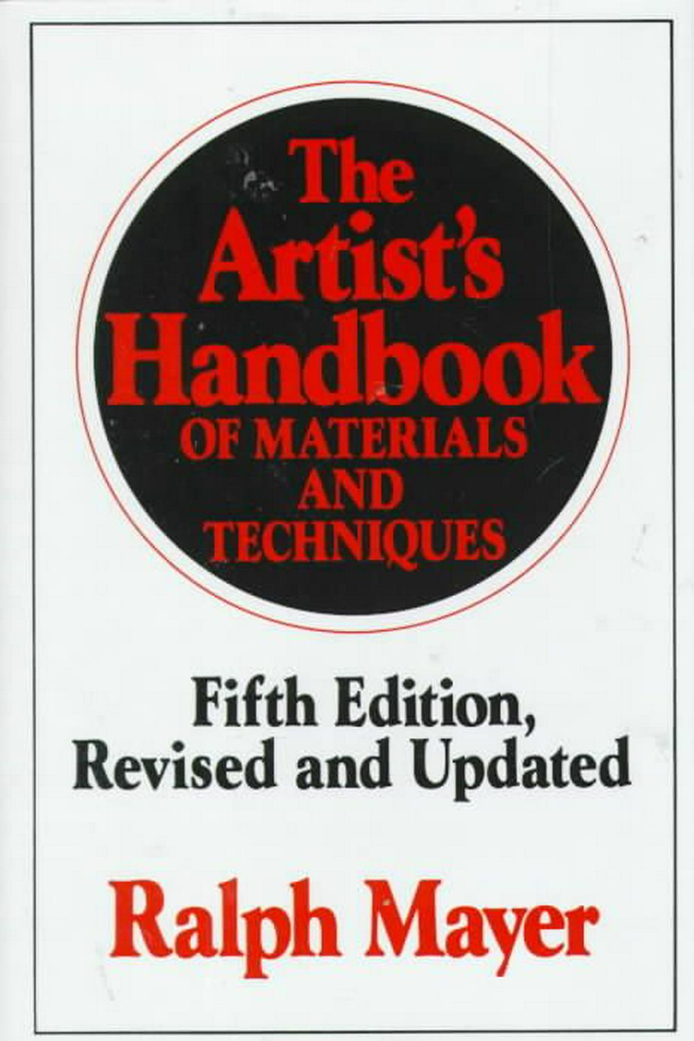 The Artist's Handbook of Materials and Techniques by Ralph Mayer, ISBN: 9780670837014