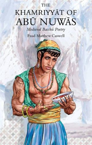 The Khamriyyat of Abu Nuwas: Medieval Bacchic Poetry by F. Matthew Caswell, ISBN: 9781784623166