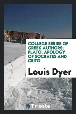 College Series of Greek Authors; Plato, Apology of Socrates and Crito
