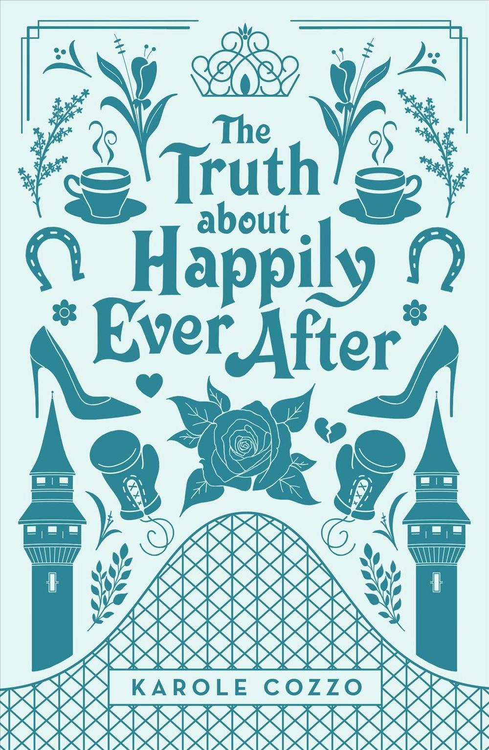 The Truth about Happily Ever After by Karole Cozzo, ISBN: 9781250158949
