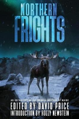 Northern FrightsAn Anthology by the Horror Writers of Maine