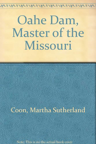 Oahe Dam, Master of the Missouri by Martha Sutherland Coon, ISBN: 9780817843823
