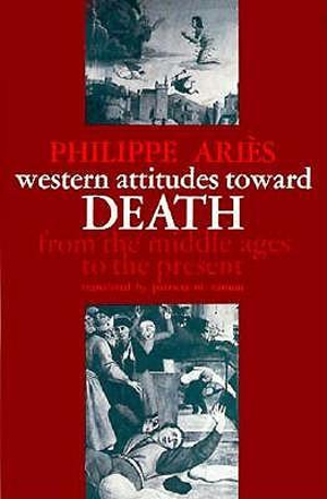 Western Attitudes Toward Death: From the Middle Ages to the Present by Philippe Aries, ISBN: 9780801817625