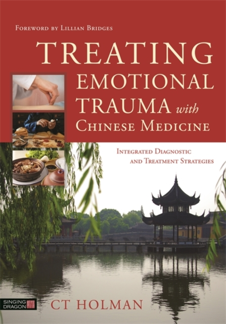 Treating Emotional Trauma with Chinese MedicineIntegrated Diagnostic and Treatment Strategies