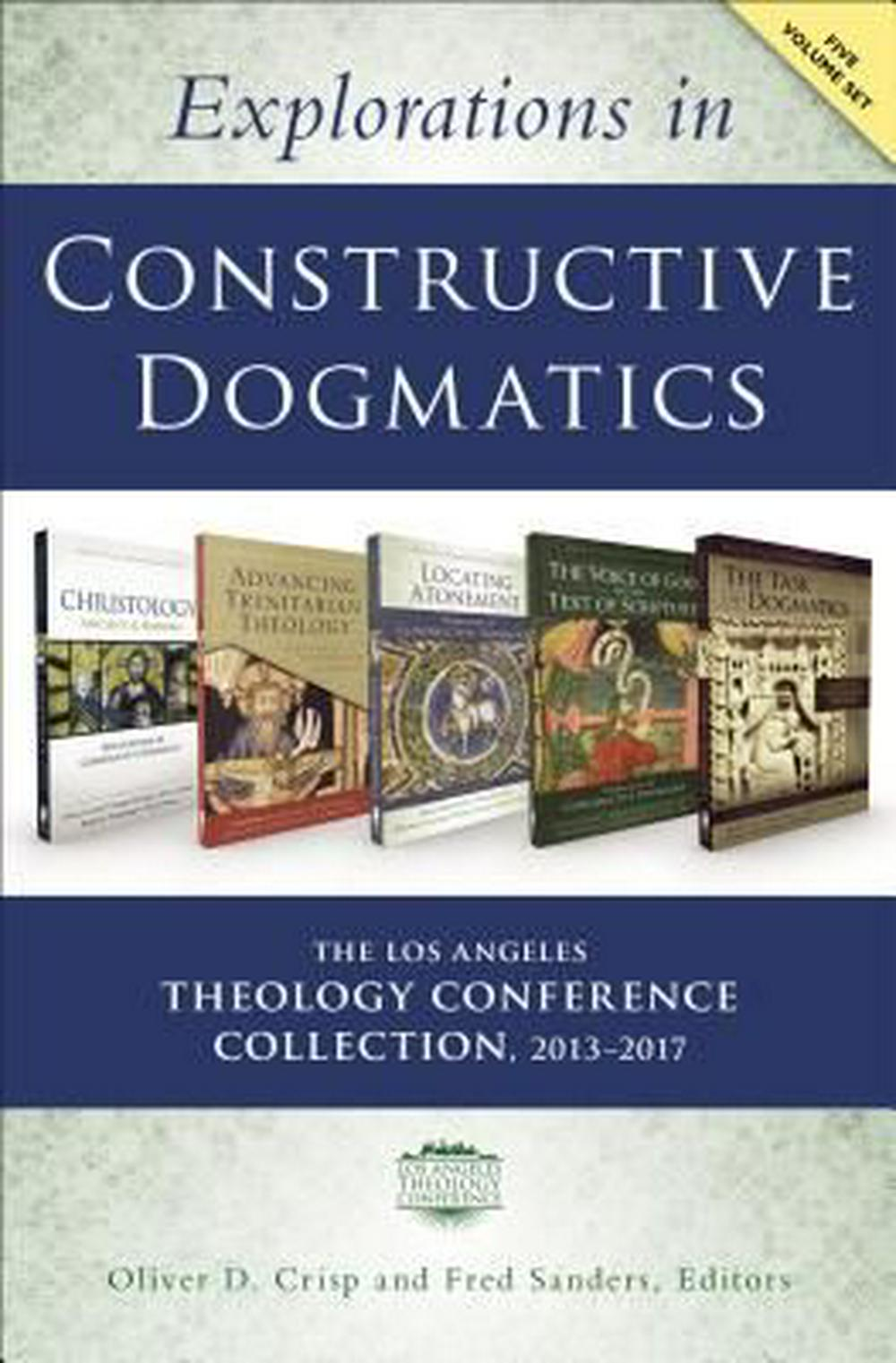 Explorations in Constructive Dogmatics: the Los Angeles Theology Conference Collection, 2013-2017 by Oliver D. Crisp, Fred Sanders, ISBN: 9780310538004