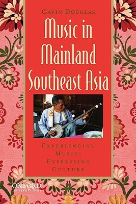 Music in Mainland Southeast Asia: Experiencing Music, Expressing Culture [With CD (Audio)]