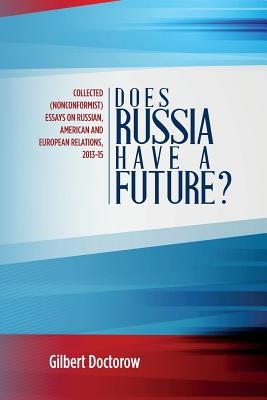 Does Russia Have a Future?Collected (Nonconformist) Essays on Russian, Am... by Gilbert Doctorow, ISBN: 9781514665336