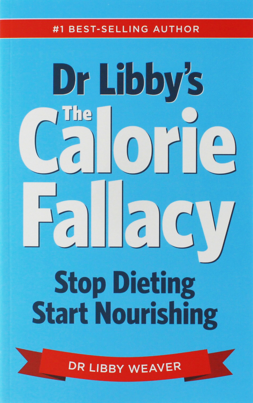 Dr Libby's the Calorie Fallacy by Libby Weaver, ISBN: 9780473292379