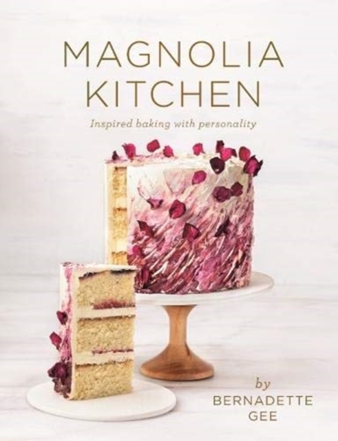 Magnolia Kitchen: Inspired Baking with Personality by Bernadette Gee, ISBN: 9781760524784