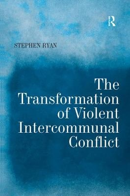 The Transformation of Violent Intercommunal Conflict by Stephen Ryan, ISBN: 9780754642640