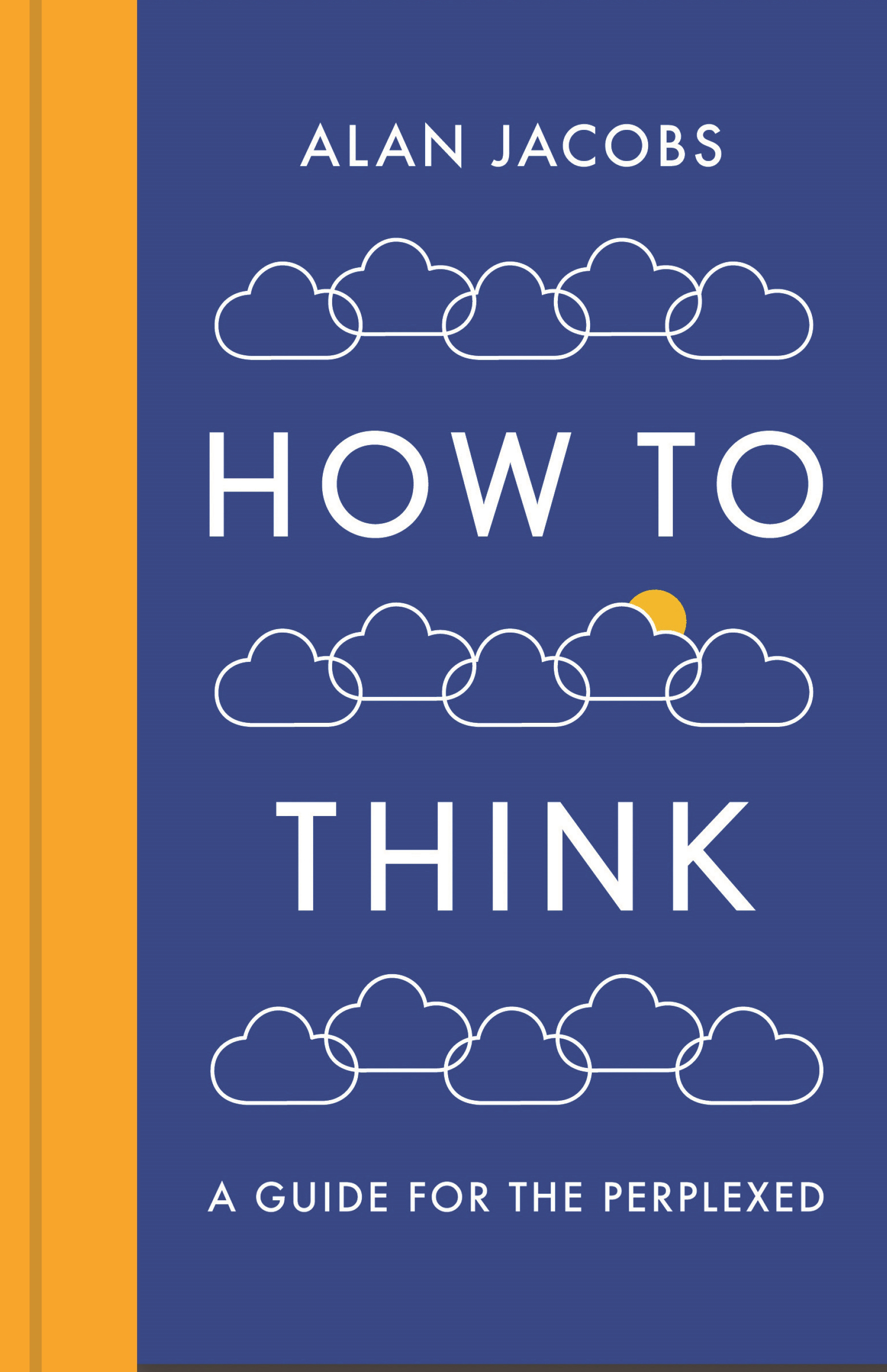 How To Think: A Guide for the Perplexed