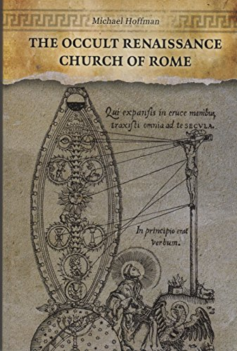 The Occult Renaissance Church of Rome by Michael Hoffman, ISBN: 9780990954729