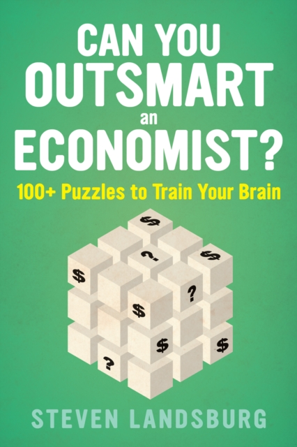 Can You Outsmart an Economist?: 100+ Puzzles to Train Your Brain by Steven Landsburg, ISBN: 9781328489869