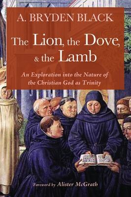 The Lion, the Dove, & the LambAn Exploration Into the Nature of the Christian...
