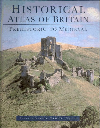 The National Trust Historical Atlas of Britain: Prehistoric and Medieval Period by Nigel Saul, ISBN: 9780750903134