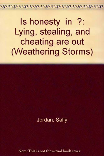 "Is honesty "" in "" ?: Lying, stealing, and cheating are out (Weathering Storms)"