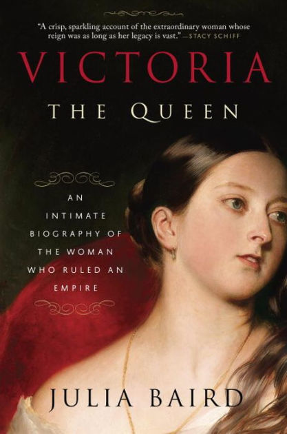 Victoria the Queen: The Woman Who Shaped the Modern World by Julia Baird, ISBN: 9781681680743
