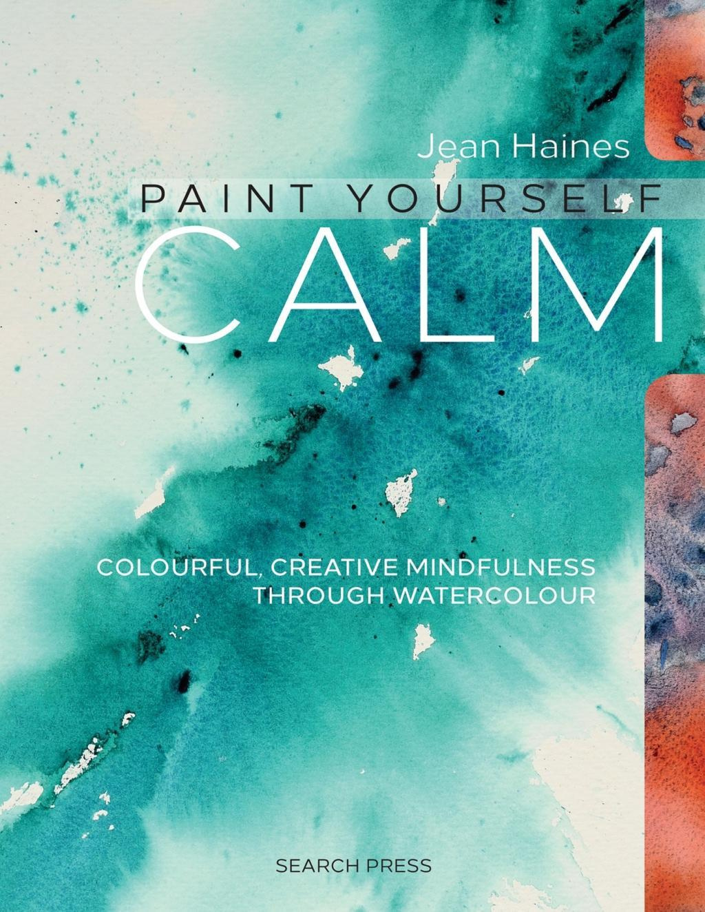 Paint Yourself Calm: Using Watercolour to Discover Your Creative Self