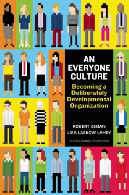 An Everyone CultureBecoming a Deliberately Developmental Organization