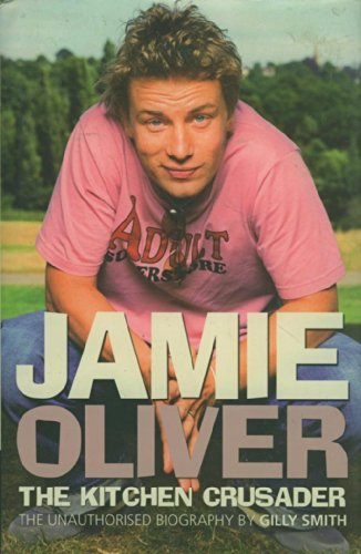 Jamie Oliver the Kitchen Crusader - The Unauthorized Biography by Gilly Smith, ISBN: 9781862004146