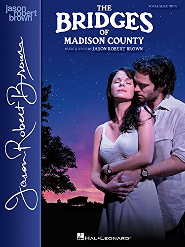 The Bridges of Madison County: Vocal Selections; Vocal Line With Piano Accompaniment